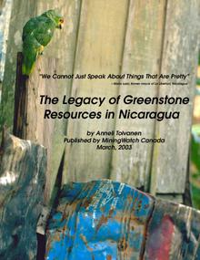 """We Cannot Just Speak About Things That Are Pretty"" - The Legacy of Greenstone Resources in Nicaragua"